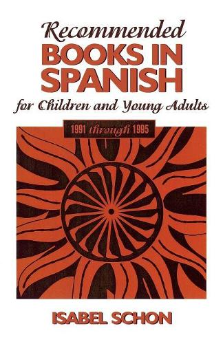 Recommended Books in Spanish for Children and Young Adults: 1991-1995 (Paperback)
