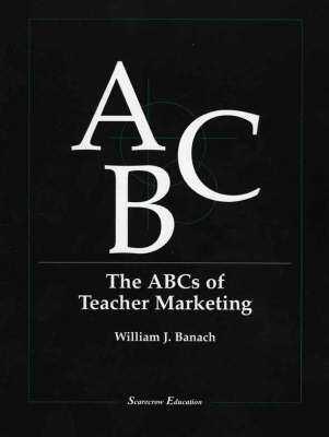 The ABCs of Teacher Marketing (Paperback)