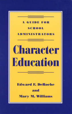 Character Education: A Guide for School Administrators (Hardback)