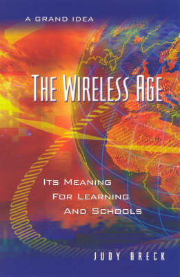 The Wireless Age: Its Meaning for Learning and Schools (Hardback)