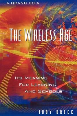 The Wireless Age: Its Meaning for Learning and Schools (Paperback)