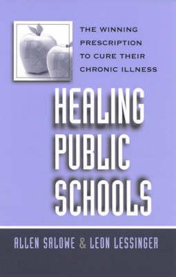 Healing Public Schools: The Winning Prescription to Cure Their Chronic Illness (Paperback)