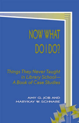 Now What Do I Do?: Things They Never Taught in Library School - School Librarianship Series 4 (Hardback)