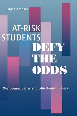 At-Risk Students Defy the Odds: Overcoming Barriers to Educational Success (Hardback)