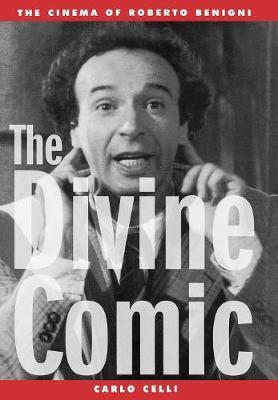 The Divine Comic: The Cinema of Roberto Benigni - The Scarecrow Filmmakers Series 85 (Hardback)