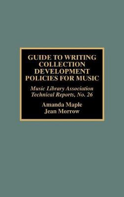 Guide to Writing Collection Development Policies for Music - Music Library Association Technical Reports 26 (Hardback)