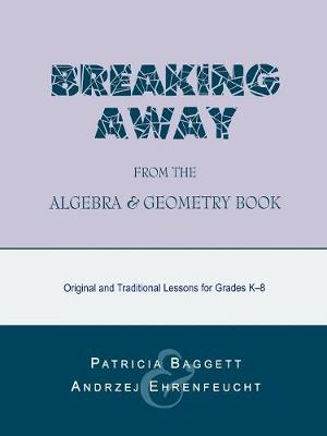 Breaking Away from the Algebra and Geometry Book: Original and Traditional Lessons for Grades K-8 (Paperback)