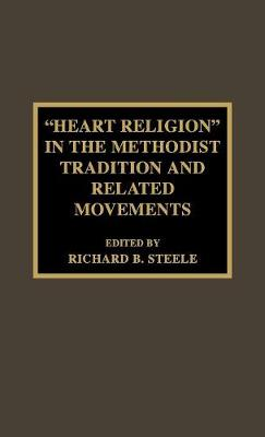 'Heart Religion' in the Methodist Tradition and Related Movements - Pietist and Wesleyan Studies 12 (Hardback)
