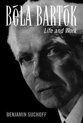 Bela Bartok: Life and Work (Hardback)