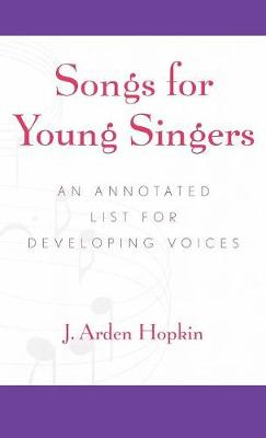 Songs for Young Singers: An Annotated List for Developing Voices (Hardback)