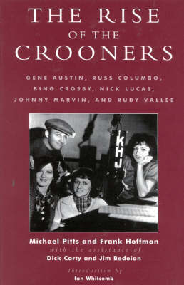 The Rise of the Crooners: Gene Austin, Russ Columbo, Bing Crosby, Nick Lucas, Johnny Marvin and Rudy Vallee - Studies and Documentation in the History of Popular Entertainment (Hardback)