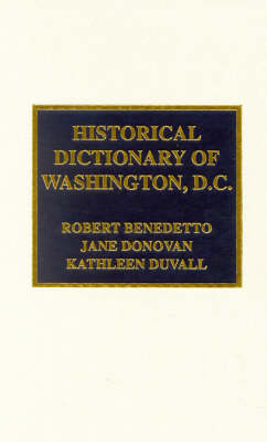 Historical Dictionary of Washington, D.C. - Historical Dictionaries of Cities, States, and Regions 12 (Hardback)