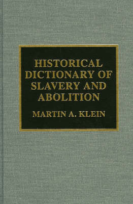 Historical Dictionary of Slavery and Abolition - Historical Dictionaries of Religions, Philosophies, and Movements Series 40 (Hardback)