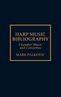Harp Music Bibliography: Chamber Music and Concertos (Hardback)