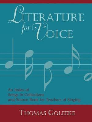 Literature for Voice: An Index of Songs in Collections and Source Book for Teachers of Singing - Literature for Voice (Paperback)