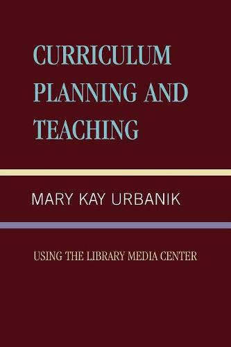 Curriculum Planning and Teaching Using the School Library Media Center (Paperback)
