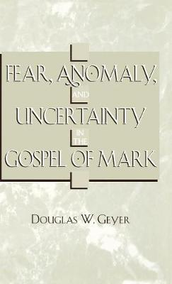 Fear, Anomaly, and Uncertainty in the Gospel of Mark - ATLA Monograph Series 47 (Hardback)