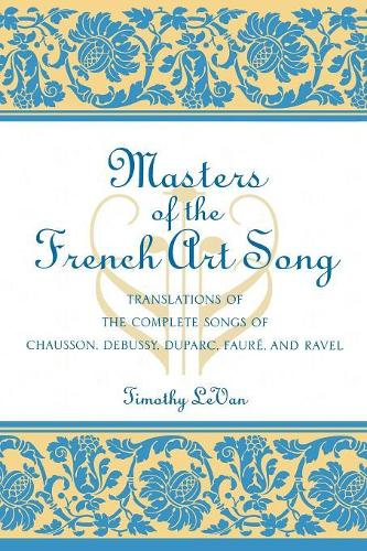 Masters of the French Art Song: Translations of the Complete Songs of Chausson, Debussy, Duparc, Faure, and Ravel (Paperback)