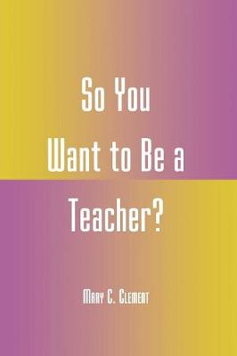 So You Want to Be a Teacher? (Paperback)