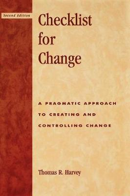 Checklist for Change: A Pragmatic Approach for Creating and Controlling Change (Paperback)