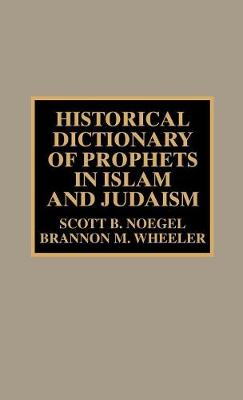 Historical Dictionary of Prophets in Islam and Judaism - Historical Dictionaries of Religions, Philosophies, and Movements Series 43 (Hardback)