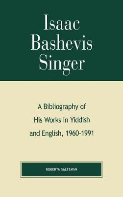 Isaac Bashevis Singer: A Bibliography of His Works in Yiddish and English, 1960-1991 - The Scarecrow Author Bibliographies Series 105 (Hardback)