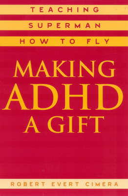 Making ADHD a Gift: Teaching Superman How to Fly (Paperback)
