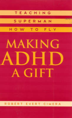 Making ADHD a Gift: Teaching Superman How to Fly (Hardback)