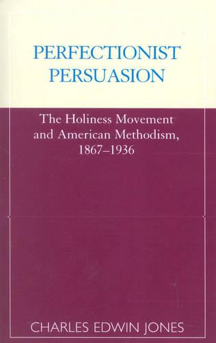 Perfectionist Persuasion: The Holiness Movement and American Methodism, 1867-1936 - ATLA Monograph Series 5 (Paperback)