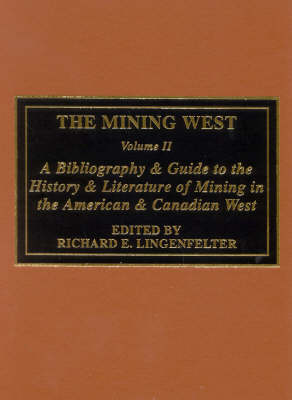 The Mining West: A Bibliography & Guide to the History & Literature of Mining the American & Canadian West (Hardback)