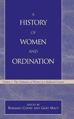 A History of Women and Ordination: v. 1: The Ordination of Women in a Medieval Context (Hardback)