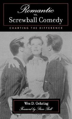Romantic vs. Screwball Comedy: Charting the Difference - Studies in Film Genres 1 (Hardback)