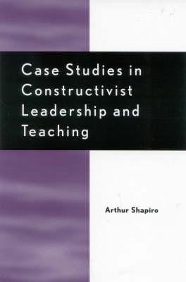 Case Studies in Constructivist Leadership and Teaching (Hardback)