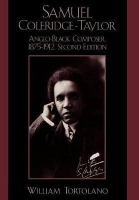 Samuel Coleridge-Taylor: Anglo-Black Composer, 1875-1912 (Hardback)