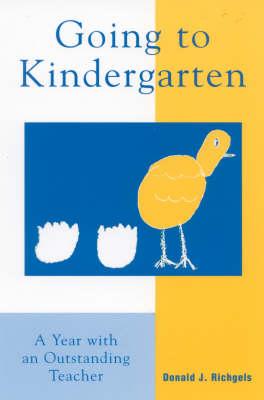 Going to Kindergarten: A Year With An Outstanding Teacher (Hardback)