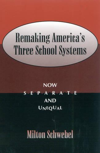 Remaking America's Three School Systems: Now Separate and Unequal (Hardback)