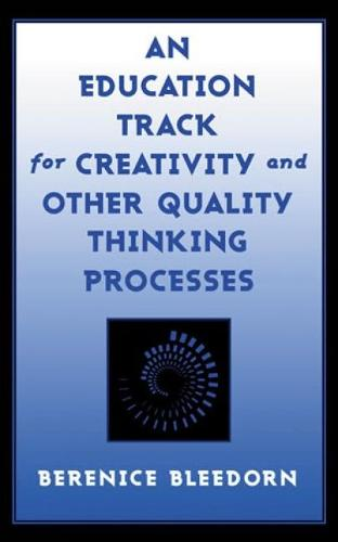 An Education Track for Creativity and Other Quality Thinking Processes (Hardback)