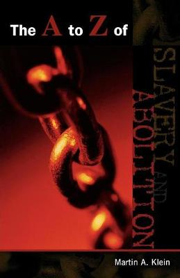 The A to Z of Slavery and Abolition - The A to Z Guide Series (Paperback)