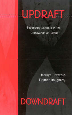 Updraft Downdraft: Secondary Schools In the Crosswinds of Reform (Hardback)