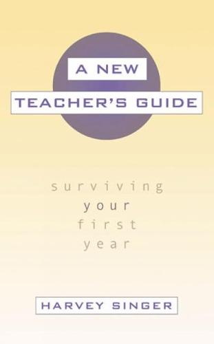 A New Teacher's Guide: Surviving Your First Year (Hardback)