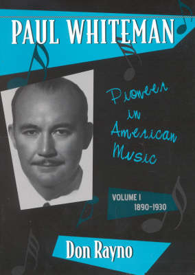 Paul Whiteman: Pioneer in American Music, 1890-1930 - Studies in Jazz Volume 1 (Hardback)