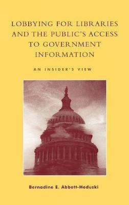 Lobbying for Libraries and the Public's Access to Government Information: An Insider's View (Hardback)
