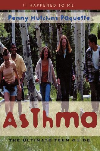 Asthma: The Ultimate Teen Guide - It Happened to Me 5 (Hardback)