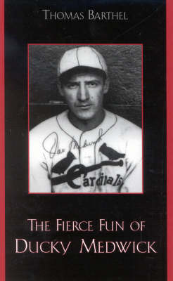The Fierce Fun of Ducky Medwick - American Sports History Series 25 (Hardback)