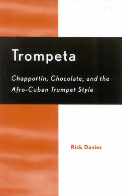 Trompeta: Chappott'n, Chocolate, and Afro-Cuban Trumpet Style (Hardback)