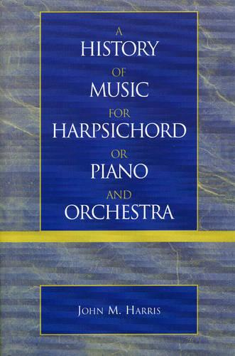 A History of Music for Harpsichord or Piano and Orchestra (Paperback)