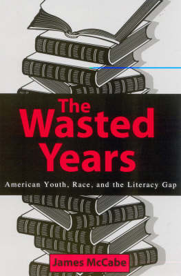 The Wasted Years: American Youth, Race, and the Literacy Gap (Paperback)