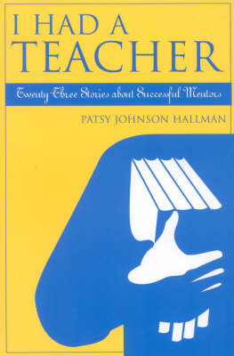 I Had a Teacher: Twenty-three Stories About Successful Mentors (Paperback)