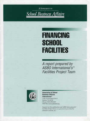 Financing School Facilities: A Report Prepared by ASBO International's Facilities Project Team (Paperback)