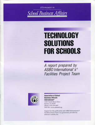 Technology Solutions for Schools: A Report Prepared by ASBO International's Facilities Project Team (Paperback)